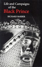 The Life and Campaigns of the Black Prince