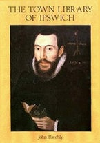 The Town Library of Ipswich Provided for the Use of the Town Preachers in 1599