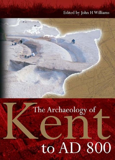The Archaeology of Kent to AD 800