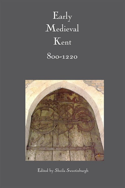 Early Medieval Kent, 800-1220
