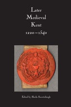 Later Medieval Kent, 1220-1540