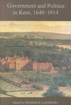 Government and Politics in Kent, 1640-1914