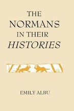 The Normans in their Histories: Propaganda, Myth and Subversion