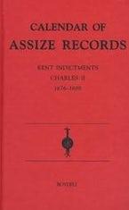 Calendar of Assize Records: Kent Indictments