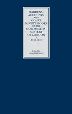 Wardens' Accounts and Court Minute Books of the Goldsmiths' Mistery of London, 1334-1446