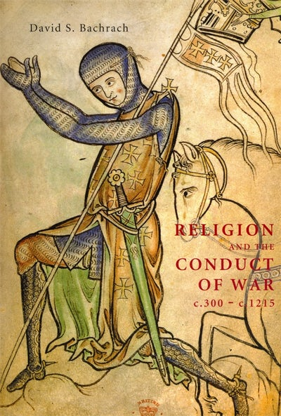 Religion and the Conduct of War c.300-c.1215