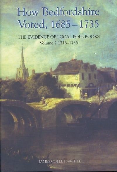 How Bedfordshire Voted, 1685-1735: The Evidence of Local Poll Books