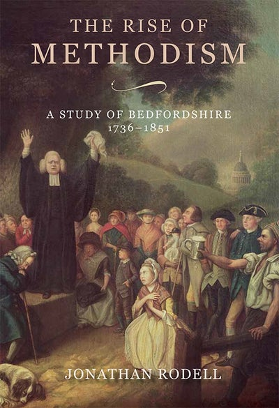 The Rise of Methodism: A Study of Bedfordshire, 1736-1851