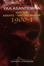 Yaa Asantewaa and the Asante-British War of 1900-1