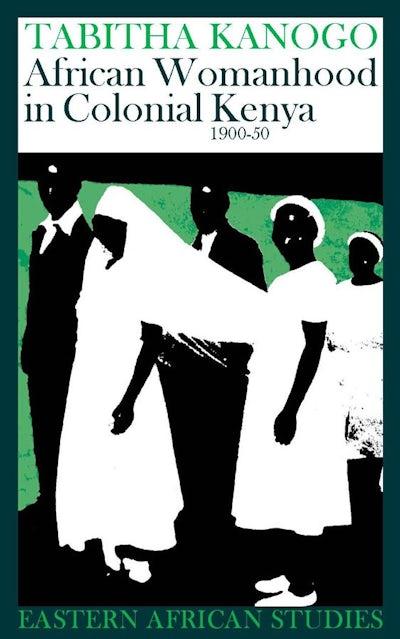 African Womanhood in Colonial Kenya 1900-50
