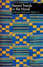 ALT 13 Recent Trends in the Novel: African Literature Today