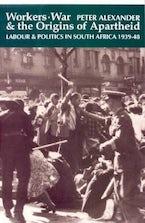 Workers, War and the Origins of Apartheid