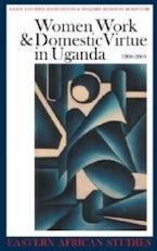 Women, Work and Domestic Virtue in Uganda 1900-2003