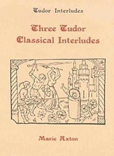 Three Tudor Classical Interludes