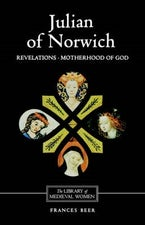 Julian of Norwich: Revelations of Divine Love and The Motherhood of God