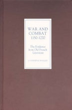 War and Combat, 1150-1270: the Evidence from Old French Literature