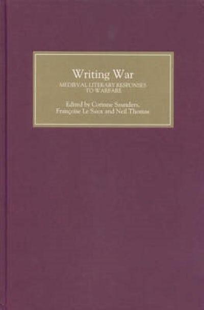 Writing War: Medieval Literary Responses to Warfare