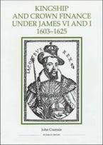 Kingship and Crown Finance under James VI and I, 1603-1625