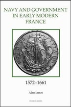 The Navy and Government in Early Modern France, 1572-1661