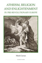 Atheism, Religion and Enlightenment in pre-Revolutionary Europe