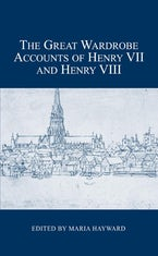 The Great Wardrobe Accounts of Henry VII and Henry VIII