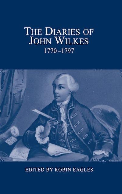The Diaries of John Wilkes, 1770-1797