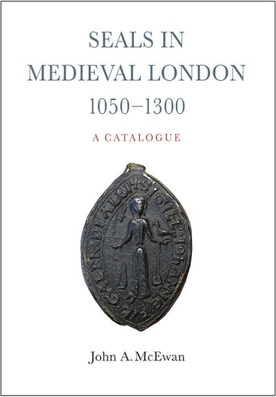 Seals in Medieval London, 1050-1300:  A Catalogue