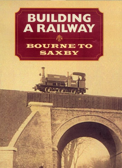 Building a  Railway: Bourne to Saxby