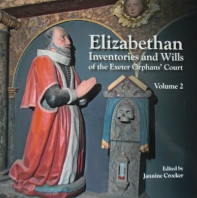 Elizabethan Inventories and Wills of the Exeter OrphansÆ Court, Vol. 2
