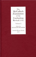 The McCulloch Examinations of the Cambuslang Revival (1742): A Critical Edition. Volume I