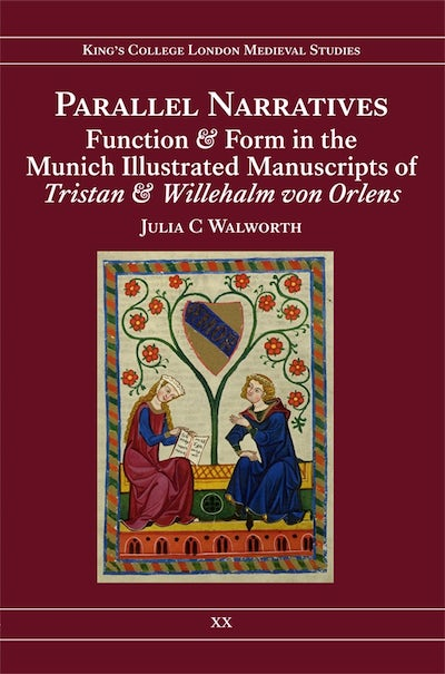 Parallel Narratives: Function and Form in the Munich Illustrated Manuscripts of Tristan and Willehalm von Orlens