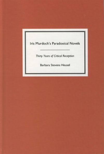 Iris Murdoch's Paradoxical Novels