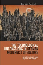 The Technological Unconscious in German Modernist Literature