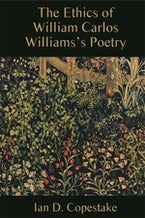 The Ethics of William Carlos Williams's Poetry