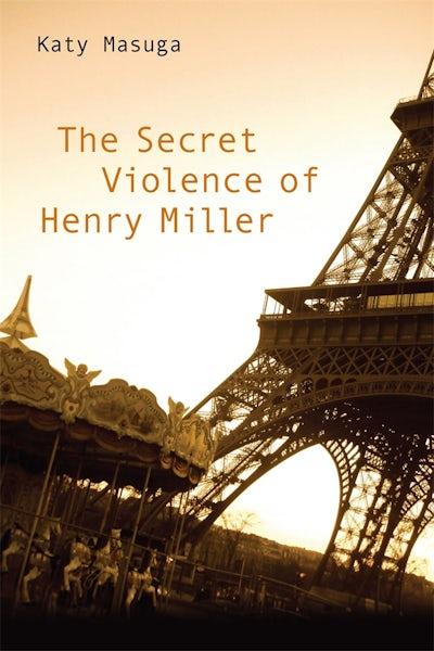The Secret Violence of Henry Miller
