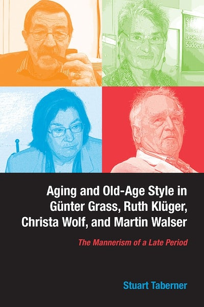 Aging and Old-Age Style in Günter Grass, Ruth Klüger, Christa Wolf, and Martin Walser