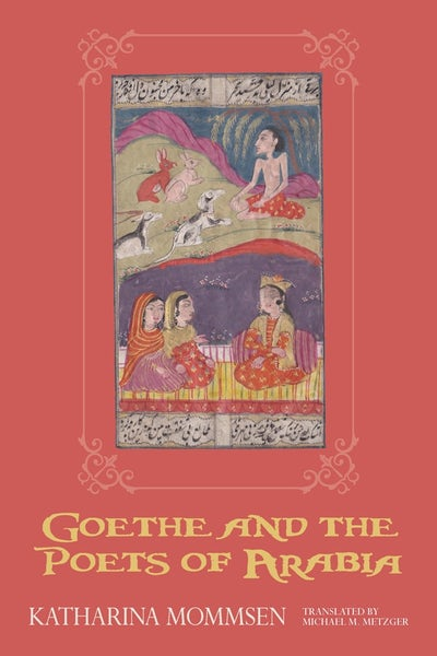Goethe and the Poets of Arabia