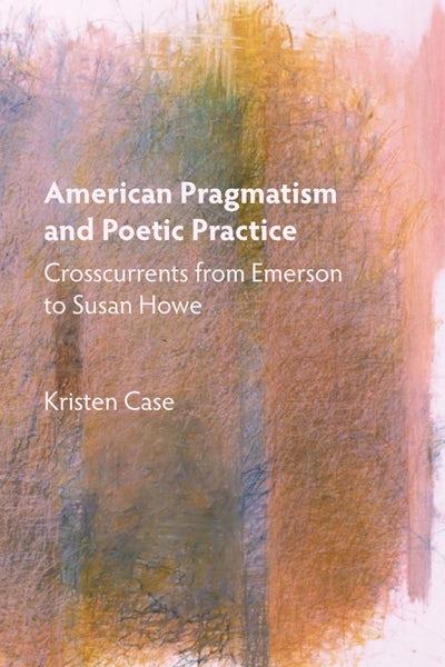 American Pragmatism and Poetic Practice