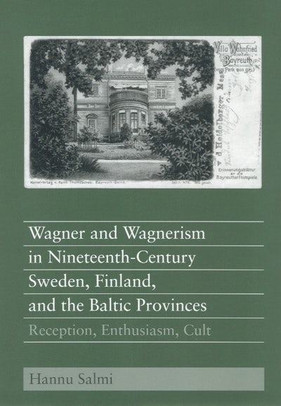 Wagner and Wagnerism in Nineteenth-Century Sweden, Finland, and the Baltic Provinces