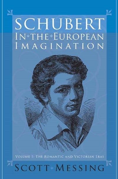 Schubert in the European Imagination, Volume 1
