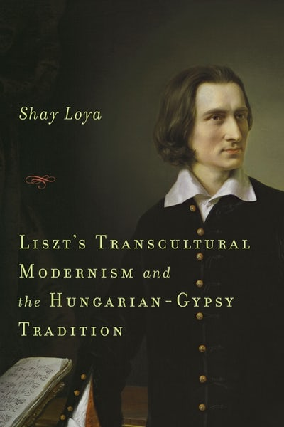 Liszt's Transcultural Modernism and the Hungarian-Gypsy Tradition