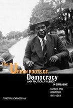 The Urban Roots of Democracy and Political Violence in Zimbabwe