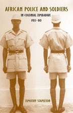 African Police and Soldiers in Colonial Zimbabwe, 1923-80