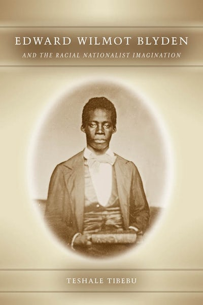 Edward Wilmot Blyden and the Racial Nationalist Imagination