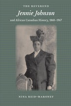The Reverend Jennie Johnson and African Canadian History, 1868-1967