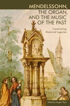 Mendelssohn, the Organ, and the Music of the Past