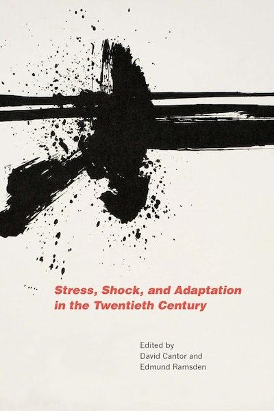 Stress, Shock, and Adaptation in the Twentieth Century