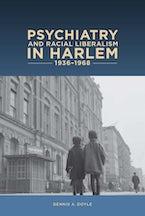Psychiatry and Racial Liberalism in Harlem, 1936-1968