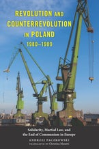 Revolution and Counterrevolution in Poland, 1980-1989