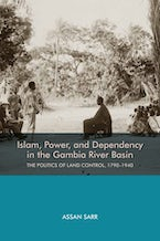 Islam, Power, and Dependency in the Gambia River Basin